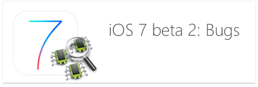 iOS 7 Beta 2 bugs